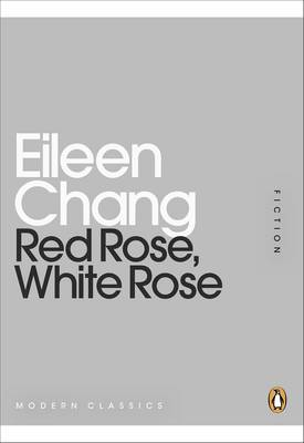 Red Rose, White Rose - Chang, Eileen