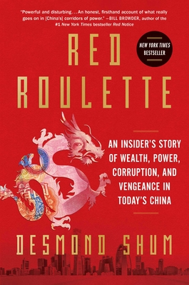 Red Roulette: An Insider's Story of Wealth, Power, Corruption, and Vengeance in Today's China - Shum, Desmond