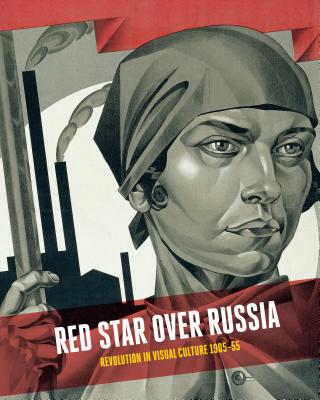 Red Star Over Russia: Revolution in Visual Culture 1905-55 - Sidlina, Natalia (Editor), and Gale, Matthew (Editor)