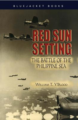 Red Sun Setting: The Battle of the Philippine Sea - Y'Blood, William T