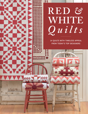 Red & White Quilts: 14 Quilts with Timeless Appeal from Today's Top Designers - That Patchwork Place