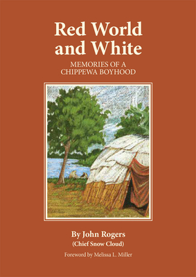 Red World and White: Memories of a Chippewa Boyhood - Rogers, John