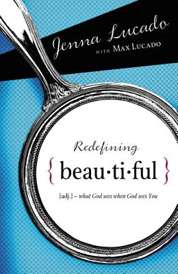 Redefining Beautiful: What God Sees When God Sees You - Lucado Bishop, Jenna, and Lucado, Max