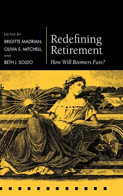 Redefining Retirement: How Will Boomers Fare? - Madrian, Brigitte (Editor), and Mitchell, Olivia S (Editor), and Soldo, Beth J (Editor)