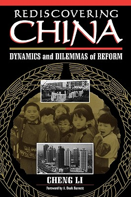 Rediscovering China: Dynamics and Dilemmas of Reform - Li, Cheng, and Barnett, A Doak (Foreword by)