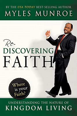 Rediscovering Faith: Understanding the Nature of Kingdom Living - Munroe, Myles, Dr.