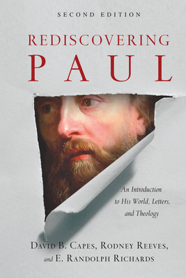 Rediscovering Paul: An Introduction to His World, Letters and Theology - Capes, David B, and Reeves, Rodney, and Richards, E Randolph, Professor
