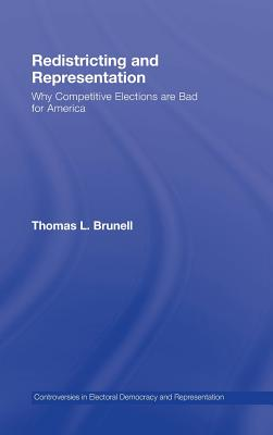 Redistricting and Representation: Why Competitive Elections Are Bad for America - Brunell, Thomas L