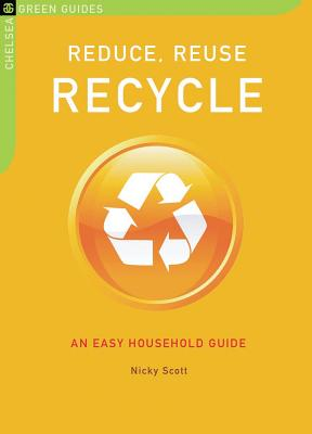 Reduce, Reuse, Recycle: An Easy Household Guide - Scott, Nicky