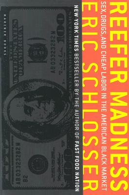 Reefer Madness: Sex, Drugs, and Cheap Labor in the American Black Market - Schlosser, Eric