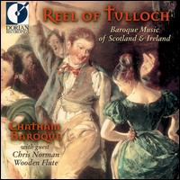 Reel of Tulloch: Baroque Music of Scotland and Ireland - Chatham Baroque; Chris Norman (flute)