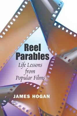 Reel Parables: Life Lessons from Popular Films - Hogan, James