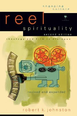 Reel Spirituality: Theology and Film in Dialogue - Johnston, Robert K, Dr., Ph.D.