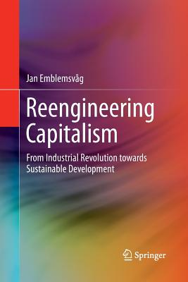 Reengineering Capitalism: From Industrial Revolution Towards Sustainable Development - Emblemsvag, Jan