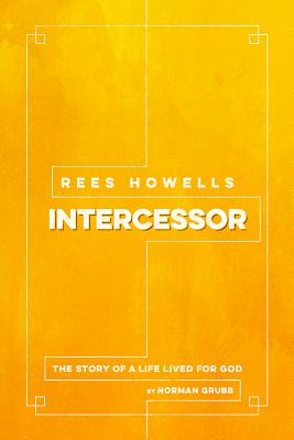 Rees Howells: Intercessor - Grubb, Norman
