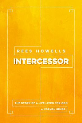 Rees Howells: Intercessor - Grubb, Norman