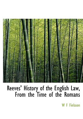Reeves' History of the English Law, From the Time of the Romans - Finlason, W F