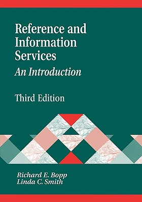 Reference and Information Services: An Introduction - Bopp, Richard E (Editor), and Smith, Linda C (Editor)