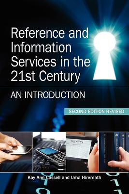 Reference and Information Services in the 21st Century: An Introduction, Second Edition Revised - Cassell, Kay Ann