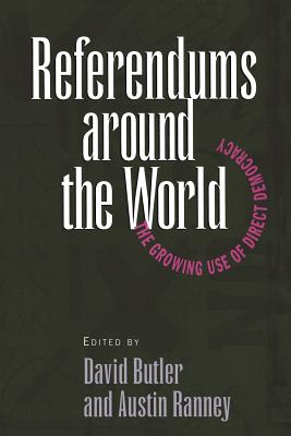 Referendums Around the World: The Growing Use of Direct Democracy - Butler, David (Editor), and Ranney, Austin (Editor)