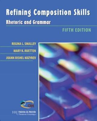 Refining Composition Skills: Rhetoric and Grammar - Smalley, Regina L