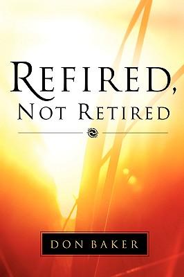 Refired, Not Retired - Baker, Don