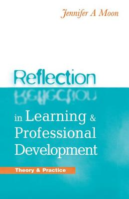 Reflection in Learning and Professional Development: Theory and Practice - Moon, Jennifer A.