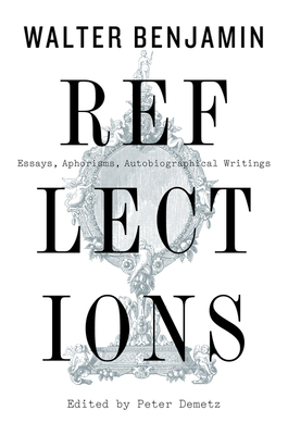 Reflections: Essays, Aphorisms, Autobiographical Writings - Benjamin, Walter
