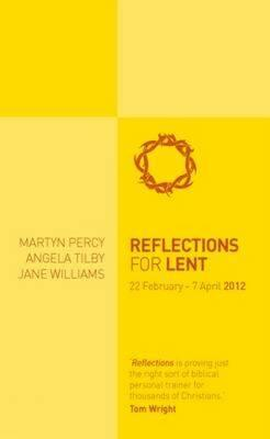 Reflections for Lent 2012 - Percy, Martin, and Tilby, Angela, and Williams, Jane