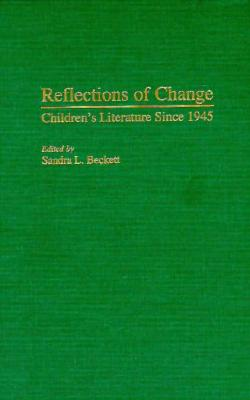 Reflections of Change: Children's Literature Since 1945 - Beckett, Sandra
