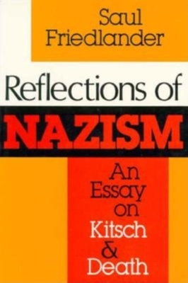 Reflections of Nazism: An Essay on Kitsch and Death - Friedlander, Saul, and Weyr, Thomas (Translated by)