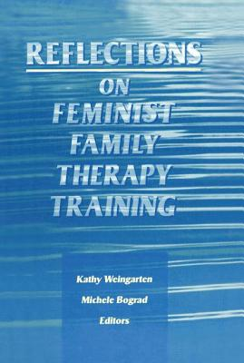 Reflections on Feminist Family Therapy Training - Bograd, Michele, and Weingarten, Kaethe