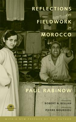 Reflections on Fieldwork in Morocco - Rabinow, Paul, and Bellah, Robert N (Foreword by), and Bourdieu, Pierre (Afterword by)