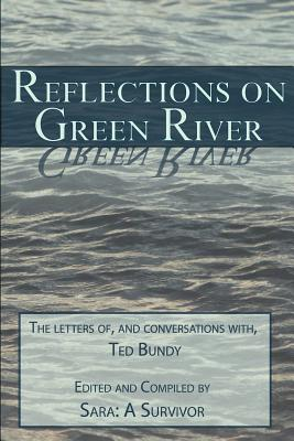 Reflections on Green River: The Letters Of, and Conversations With, Ted Bundy - Sara a Survivor