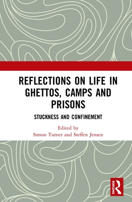Reflections on Life in Ghettos, Camps and Prisons: Stuckness and Confinement - Turner, Simon (Editor), and Jensen, Steffen (Editor)