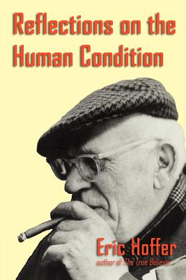 Reflections on the Human Condition - Hoffer, Eric