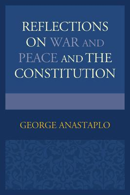 Reflections on War and Peace and the Constitution - Anastaplo, George, Professor