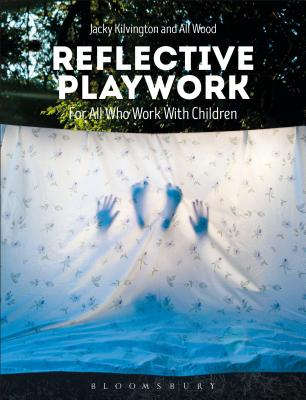 Reflective Playwork: For All Who Work with Children - Kilvington, Jacky, and Wood, Ali
