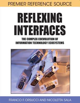 Reflexing Interfaces: The Complex Coevolution of Information Technology Ecosystems - Orsucci, Franco