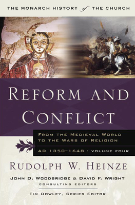 Reform and Conflict: From the Medieval World to the Wars of Religion, AD 1350-1648, Volume Four - Heinze, Rudoph W.