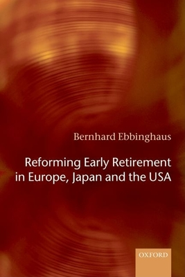 Reforming Early Retirement in Europe, Japan and the USA - Ebbinghaus, Bernhard