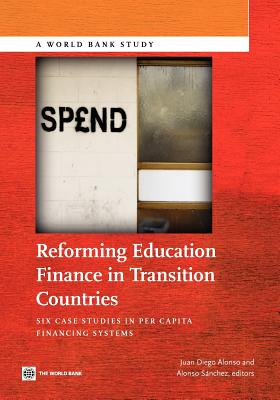 Reforming Education Finance in Transition Countries: Six Case Studies in Per Capita Financing Systems - Alonso, Juan Diego (Editor)