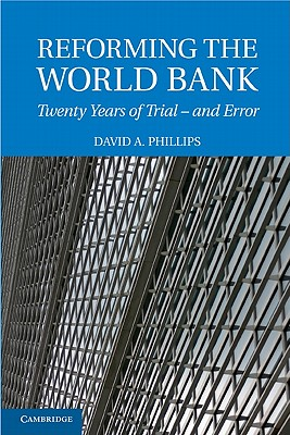 Reforming the World Bank: Twenty Years of Trial - and Error - Phillips, David A.