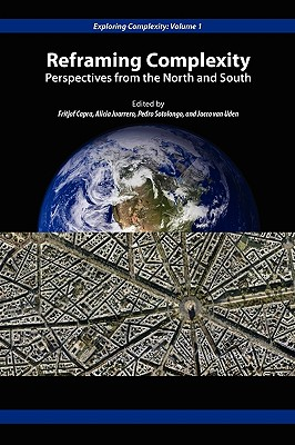 Reframing Complexity: Perspectives from the North and South - Capra, Fritjof, Professor, PhD (Editor), and Juarrero, Alicia (Editor), and Pedro, Sotolongo (Editor)