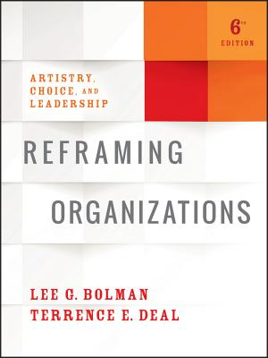 Reframing Organizations: Artistry, Choice, and Leadership - Bolman, Lee G, and Deal, Terrence E, Dr.