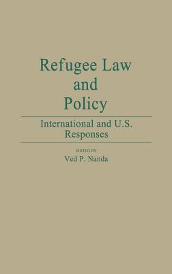 Refugee Law and Policy: International and U.S. Responses - Nanda, Ved P