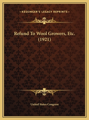 Refund to Wool Growers, Etc. (1921) - United States Congress