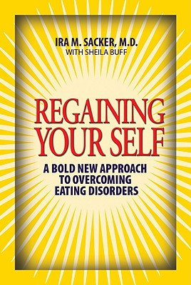 Regaining Your Self: Breaking Free from the Eating Disorder Indenty: A Bold New Approach - Sacker, Ira M, Dr., and Buff, Sheila