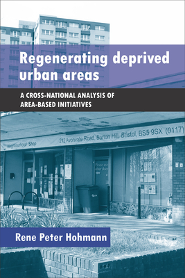Regenerating Deprived Urban Areas: A Cross-National Analysis of Area-Based Initiatives - Hohmann, Rene Peter
