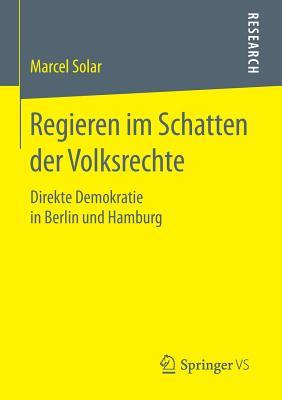 Regieren Im Schatten Der Volksrechte: Direkte Demokratie in Berlin Und Hamburg - Solar, Marcel